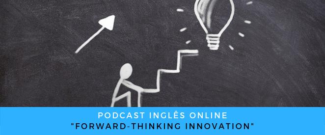 Podcast Forward-thinking innovation