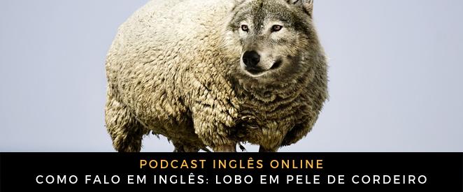 Como falo em inglês Lobo em pele de cordeiro