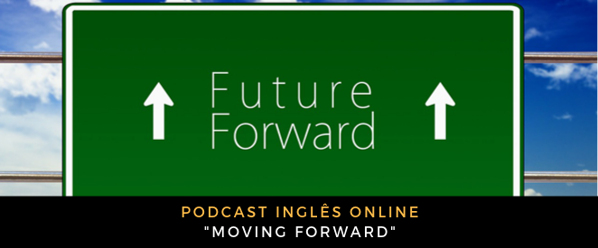 Podcast moving forward